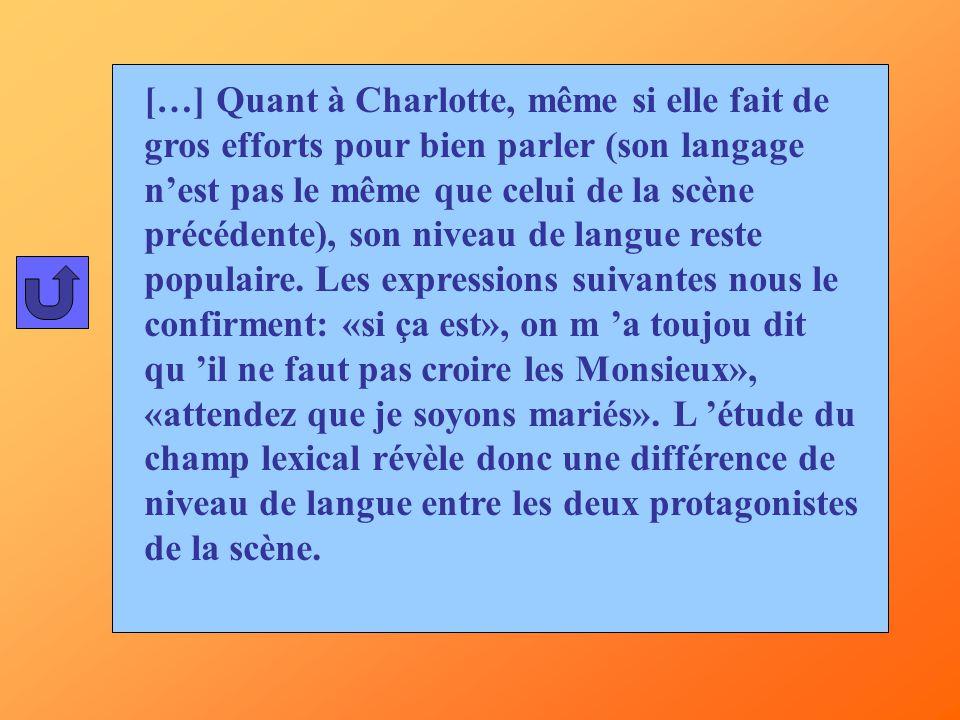 […] Quant à Charlotte, même si elle fait de gros efforts pour bien parler (son langage n'est pas le même que celui de la scène précédente), son niveau de langue reste populaire.